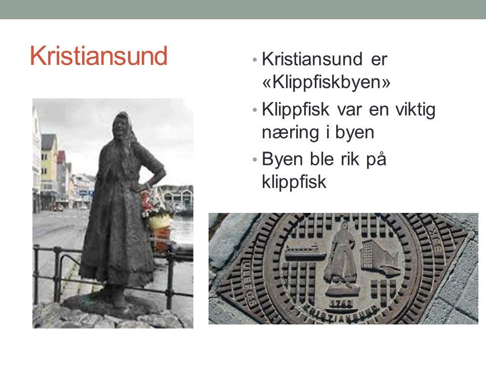 Kristiansund Kristiansund er «Klippfiskbyen» Klippfisk var en viktig næring i byen Byen ble rik på klippfisk