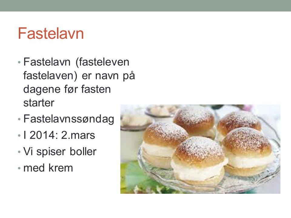 Fastelavn Fastelavn (fasteleven fastelaven) er navn på dagene før fasten starter Fastelavnssøndag I 2014: 2.mars Vi spiser boller med krem