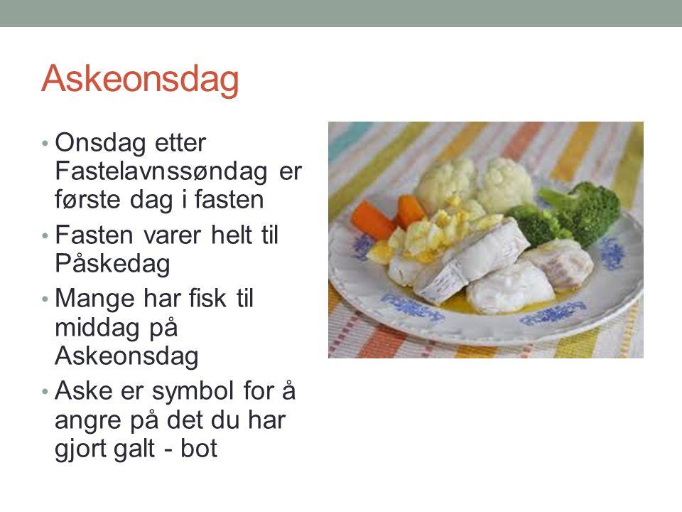 Askeonsdag Onsdag etter Fastelavnssøndag er første dag i fasten Fasten varer helt til Påskedag Mange har fisk til middag på Askeonsdag Aske er symbol