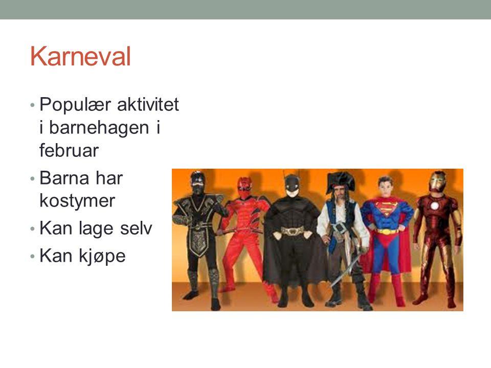 Karneval Populær aktivitet i barnehagen i februar Barna har kostymer Kan lage selv Kan kjøpe