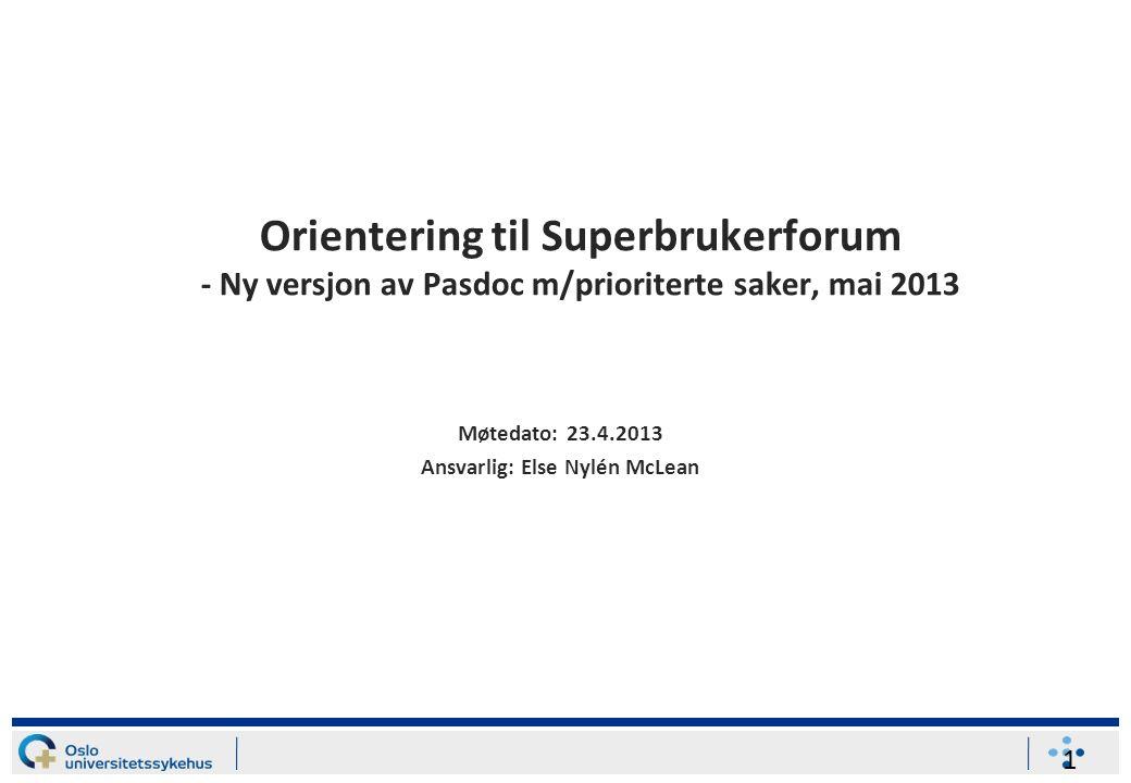Orientering til Superbrukerforum - Ny versjon av Pasdoc m/prioriterte saker, mai 2013 Møtedato: 23.4.2013 Ansvarlig: Else Nylén McLean 1