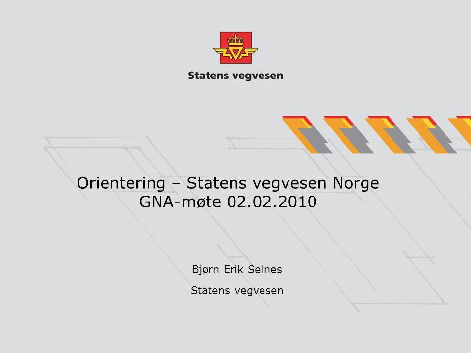 Orientering – Statens vegvesen Norge GNA-møte 02.02.2010 Bjørn Erik Selnes Statens vegvesen
