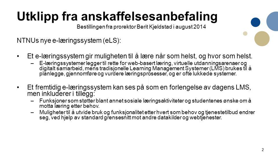 2 Utklipp fra anskaffelsesanbefaling Bestillingen fra prorektor Berit Kjeldstad i august 2014 NTNUs nye e-læringssystem (eLS): Et e-læringssystem gir