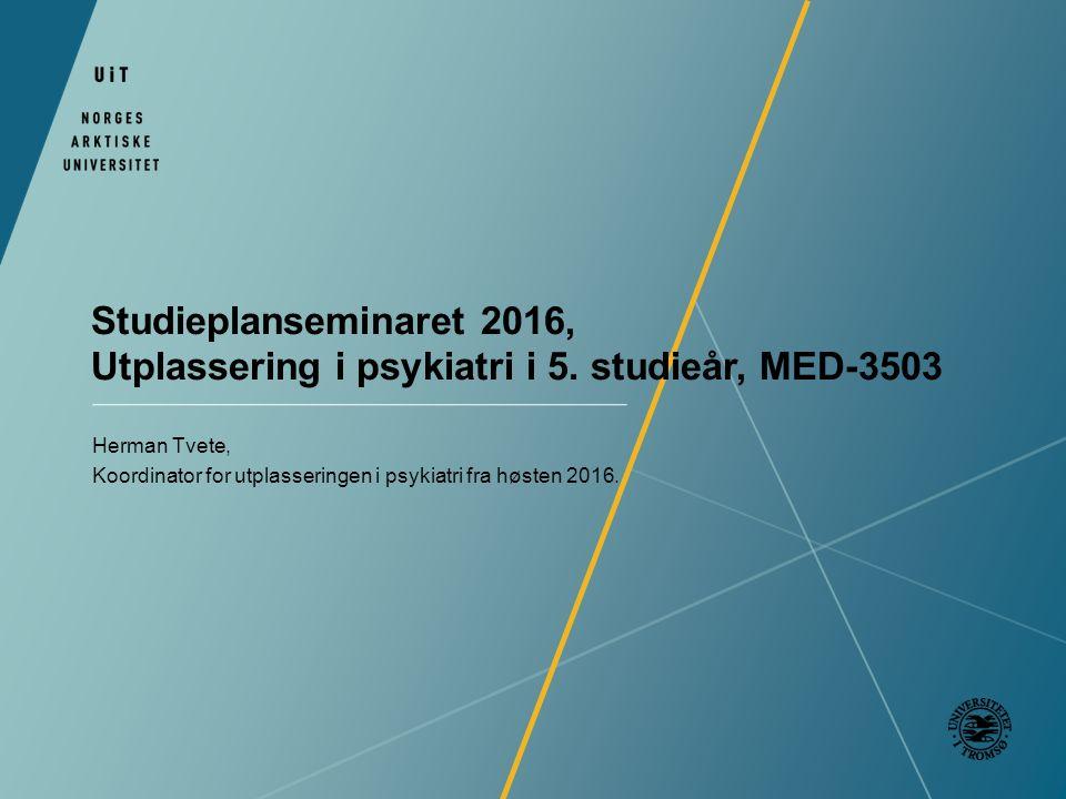 Studieplanseminaret 2016, Utplassering i psykiatri i 5. studieår, MED-3503 Herman Tvete, Koordinator for utplasseringen i psykiatri fra høsten 2016.