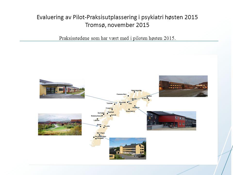 Evaluering av Pilot-Praksisutplassering i psykiatri høsten 2015 Tromsø, november 2015 Praksisstedene som har v æ rt med i piloten h ø sten 2015.