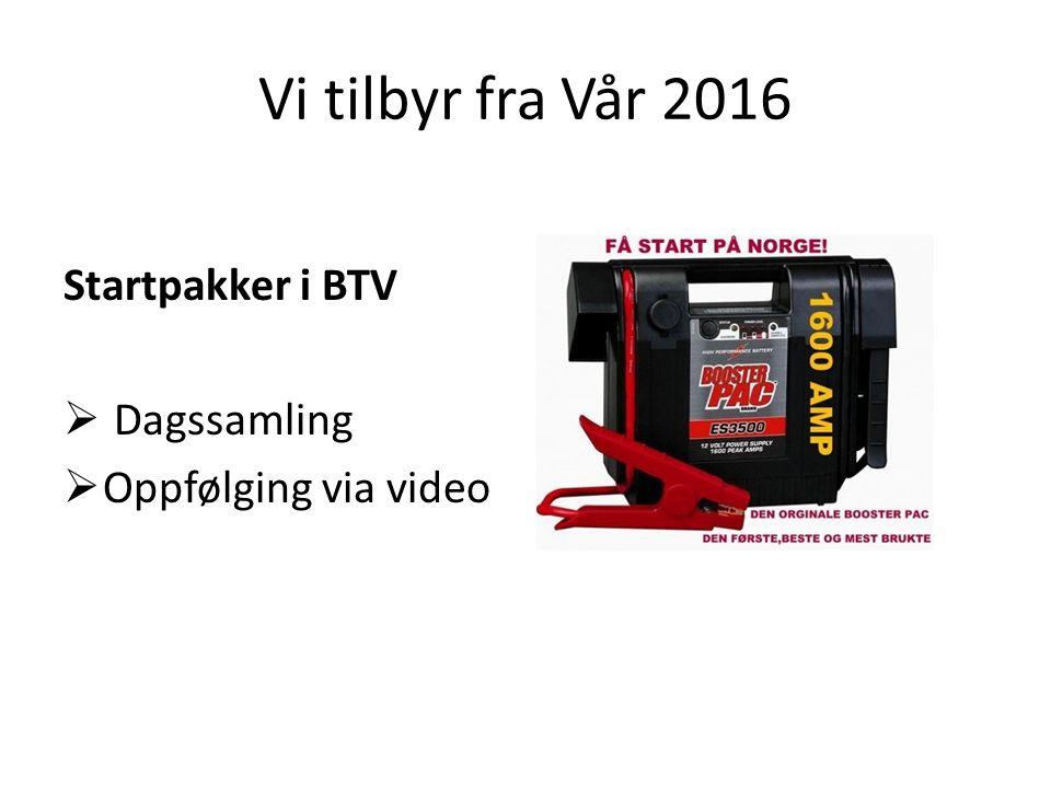 Vi tilbyr fra Vår 2016 Startpakker i BTV  Dagssamling  Oppfølging via video