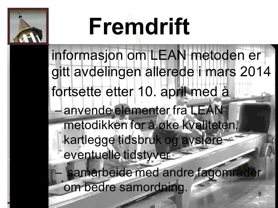9 Fremdrift informasjon om LEAN metoden er gitt avdelingen allerede i mars 2014 fortsette etter 10.