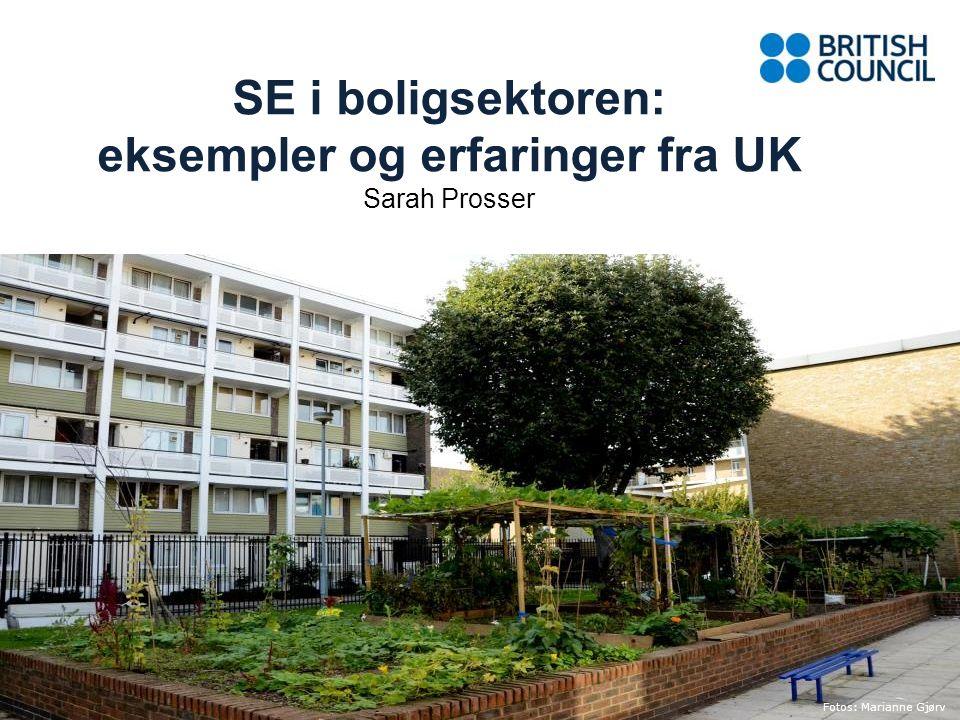 SE i boligsektoren: eksempler og erfaringer fra UK Sarah Prosser Fotos: Marianne Gjørv