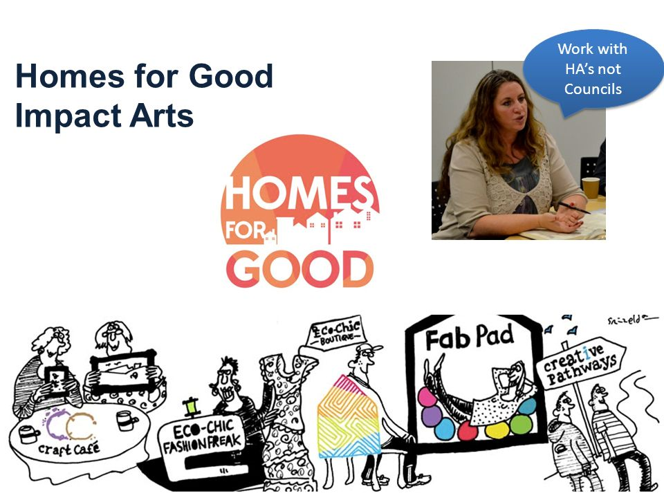Homes for Good Impact Arts Work with HA's not Councils