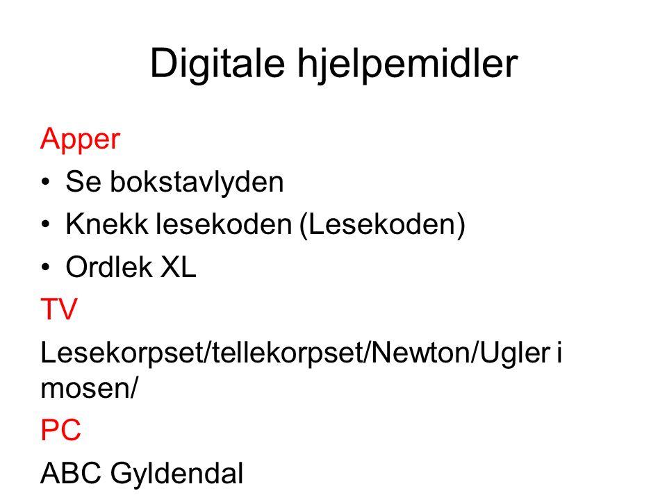Digitale hjelpemidler Apper Se bokstavlyden Knekk lesekoden (Lesekoden) Ordlek XL TV Lesekorpset/tellekorpset/Newton/Ugler i mosen/ PC ABC Gyldendal
