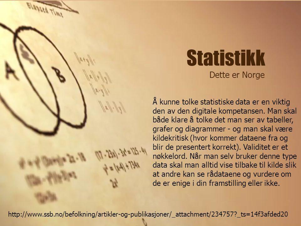 Statistikk Dette er Norge http://www.ssb.no/befolkning/artikler-og-publikasjoner/_attachment/234757?_ts=14f3afded20 Å kunne tolke statistiske data er en viktig den av den digitale kompetansen.