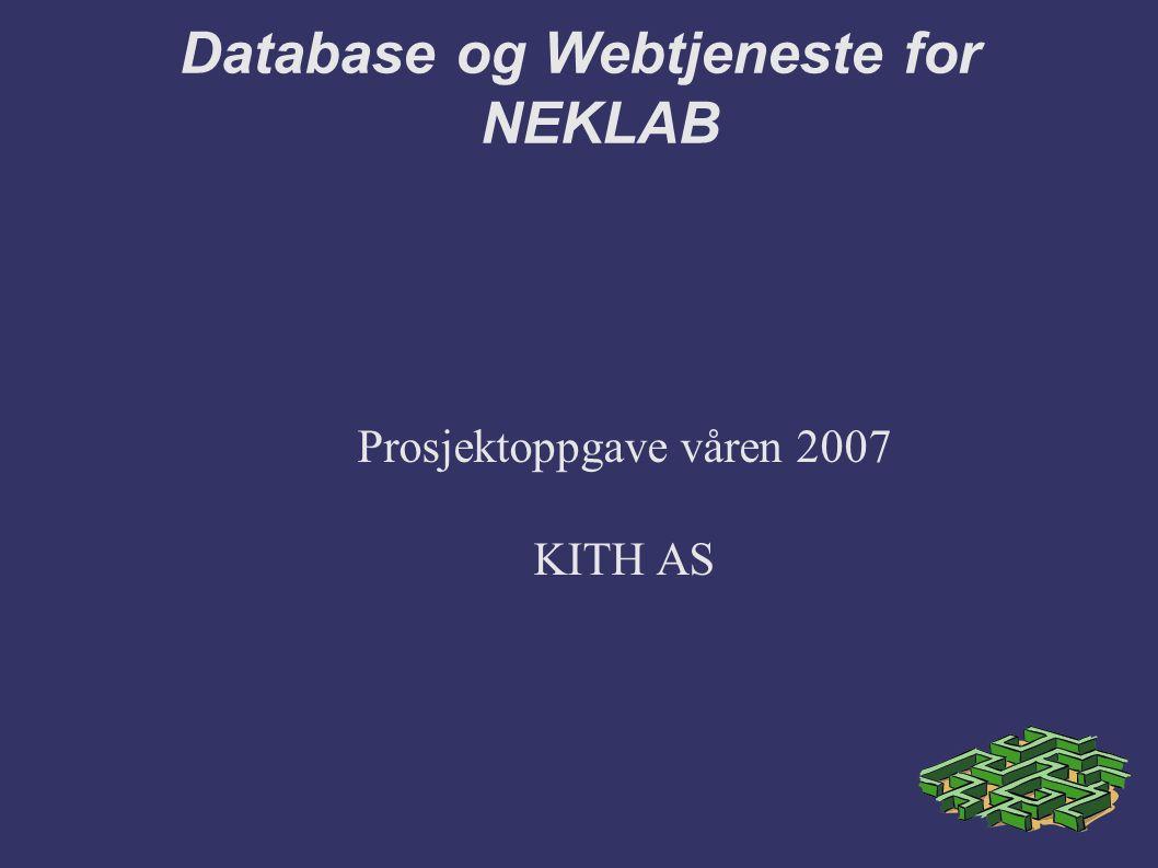 Database og Webtjeneste for NEKLAB Prosjektoppgave våren 2007 KITH AS