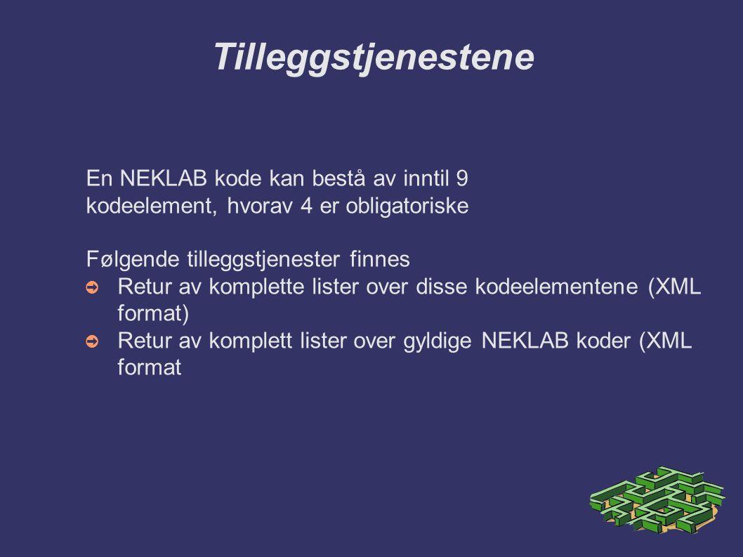 Tilleggstjenestene En NEKLAB kode kan bestå av inntil 9 kodeelement, hvorav 4 er obligatoriske Følgende tilleggstjenester finnes ➲ Retur av komplette lister over disse kodeelementene (XML format) ➲ Retur av komplett lister over gyldige NEKLAB koder (XML format