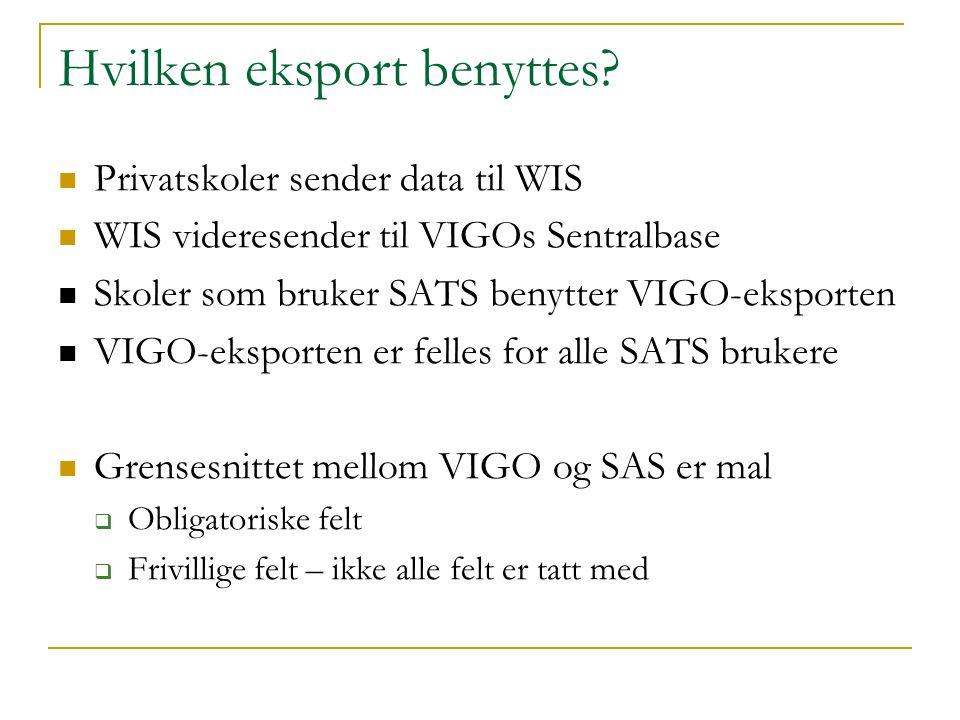 Hvilken eksport benyttes? Privatskoler sender data til WIS WIS videresender til VIGOs Sentralbase Skoler som bruker SATS benytter VIGO-eksporten VIGO-