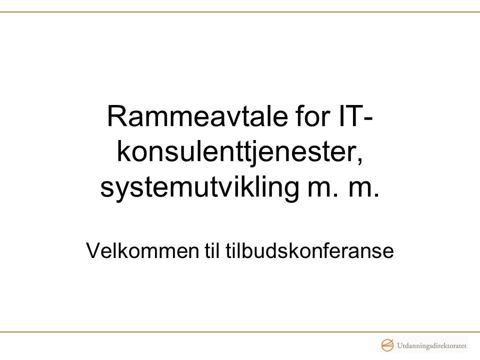 Rammeavtale for IT- konsulenttjenester, systemutvikling m. m. Velkommen til tilbudskonferanse