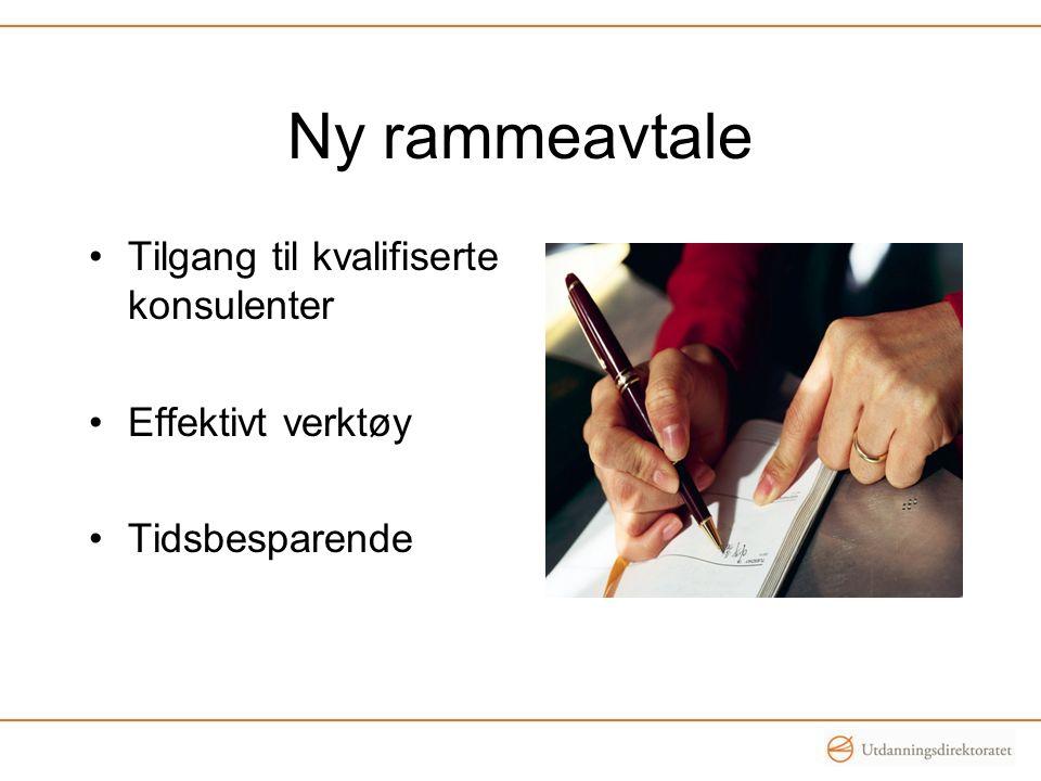 Ny rammeavtale Tilgang til kvalifiserte konsulenter Effektivt verktøy Tidsbesparende