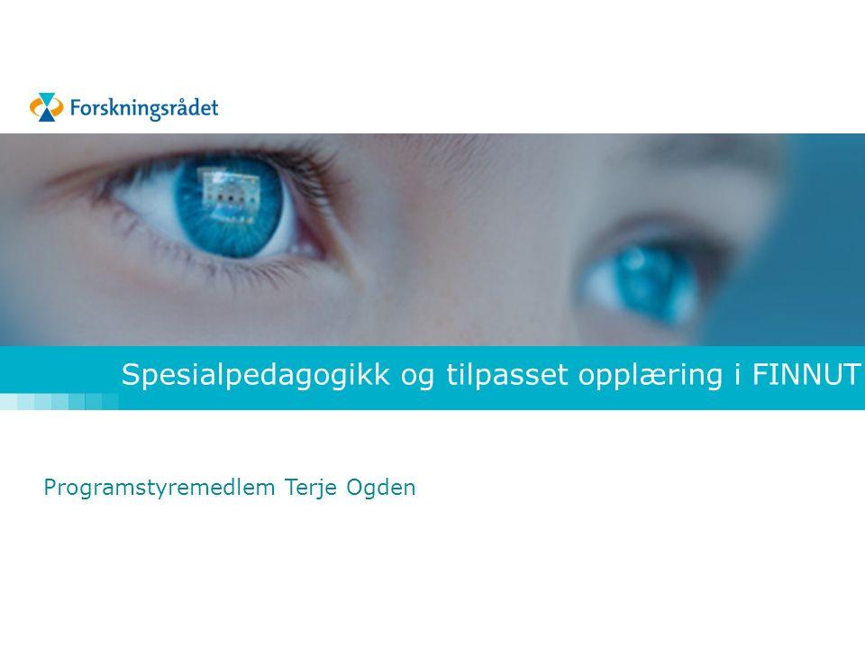 Program for forskning og innovasjon i utdanningssektoren – FINNUT Programstyremedlem Terje Ogden Spesialpedagogikk og tilpasset opplæring i FINNUT