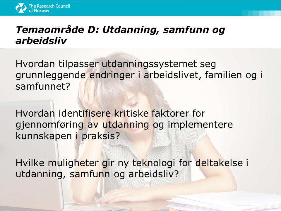 Temaområde D: Utdanning, samfunn og arbeidsliv Hvordan tilpasser utdanningssystemet seg grunnleggende endringer i arbeidslivet, familien og i samfunnet.