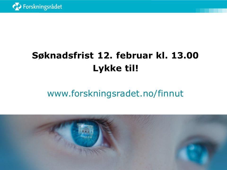 Søknadsfrist 12. februar kl. 13.00 Lykke til! www.forskningsradet.no/finnut