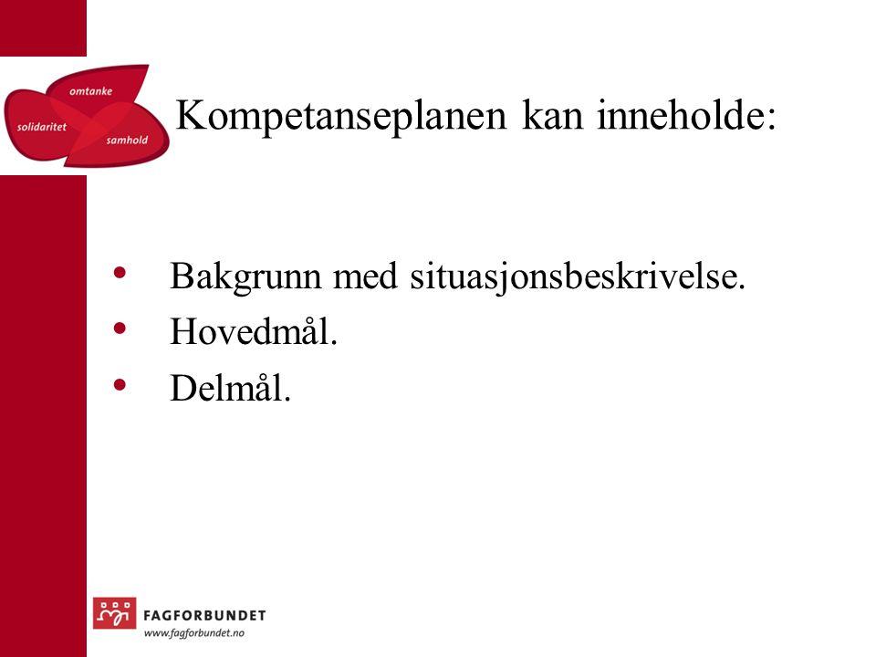 Kompetanseplanen kan inneholde: Bakgrunn med situasjonsbeskrivelse. Hovedmål. Delmål.