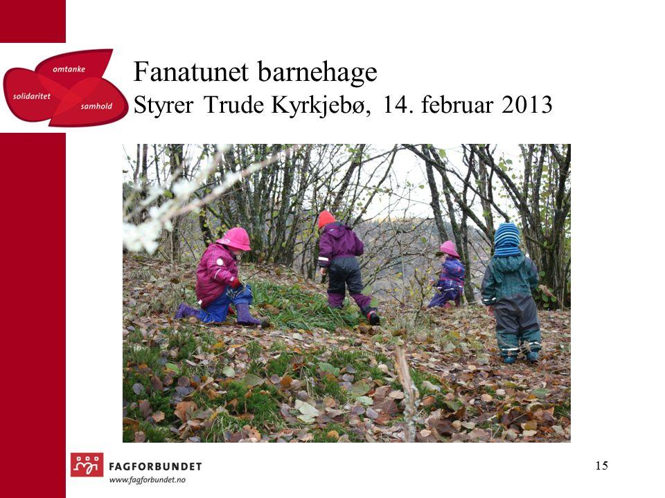 Fanatunet barnehage Styrer Trude Kyrkjebø, 14. februar 2013 15
