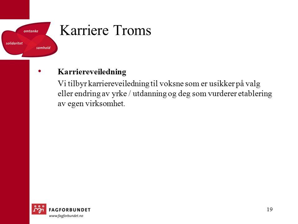 Karriere Troms Karriereveiledning Vi tilbyr karriereveiledning til voksne som er usikker på valg eller endring av yrke / utdanning og deg som vurderer etablering av egen virksomhet.