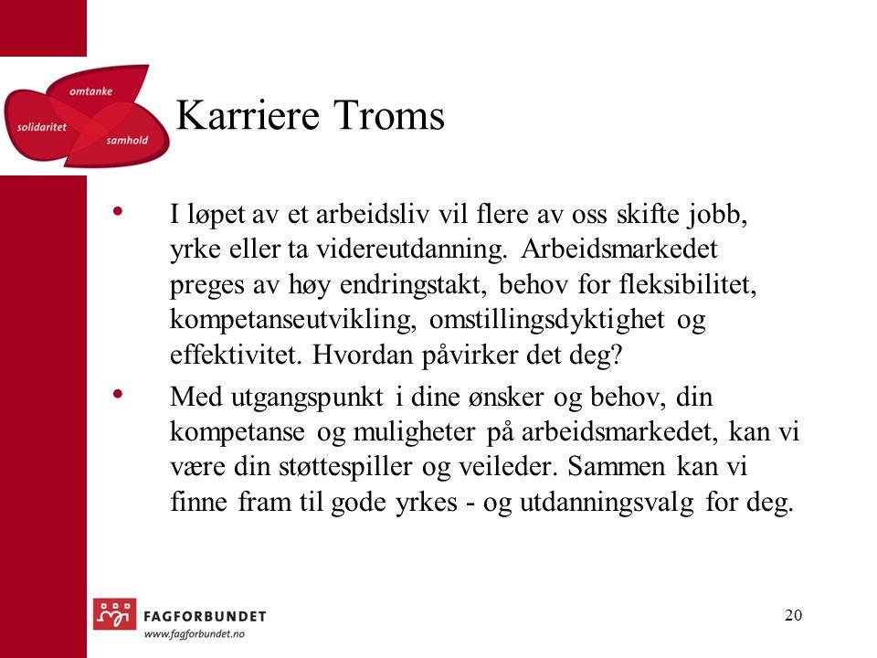 Karriere Troms I løpet av et arbeidsliv vil flere av oss skifte jobb, yrke eller ta videreutdanning.