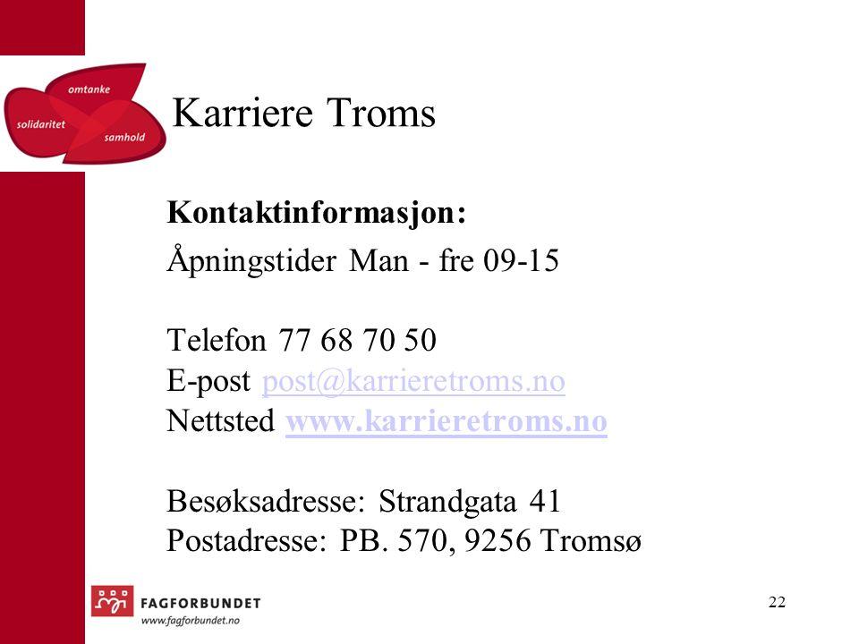 Karriere Troms Kontaktinformasjon: Åpningstider Man - fre 09-15 Telefon 77 68 70 50 E-post post@karrieretroms.no Nettsted www.karrieretroms.no Besøksadresse: Strandgata 41 Postadresse: PB.
