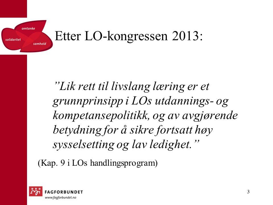 Etter LO-kongressen 2013: Lik rett til livslang læring er et grunnprinsipp i LOs utdannings- og kompetansepolitikk, og av avgjørende betydning for å sikre fortsatt høy sysselsetting og lav ledighet. (Kap.