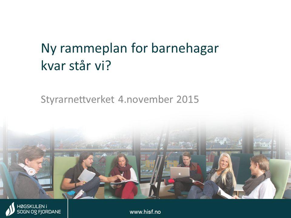 Tom Rune Kongelf www.hisf.no Ny rammeplan for barnehagar kvar står vi.
