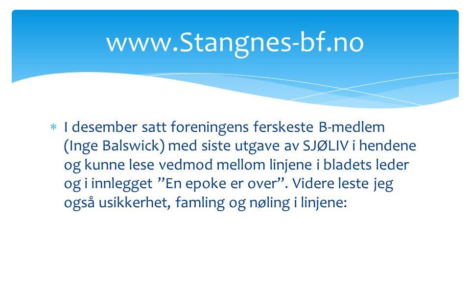  I desember satt foreningens ferskeste B-medlem (Inge Balswick) med siste utgave av SJØLIV i hendene og kunne lese vedmod mellom linjene i bladets leder og i innlegget En epoke er over .