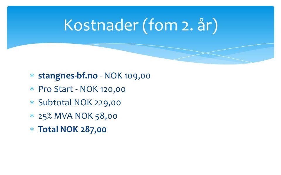  stangnes-bf.no - NOK 109,00  Pro Start - NOK 120,00  Subtotal NOK 229,00  25% MVA NOK 58,00  Total NOK 287,00 Kostnader (fom 2.