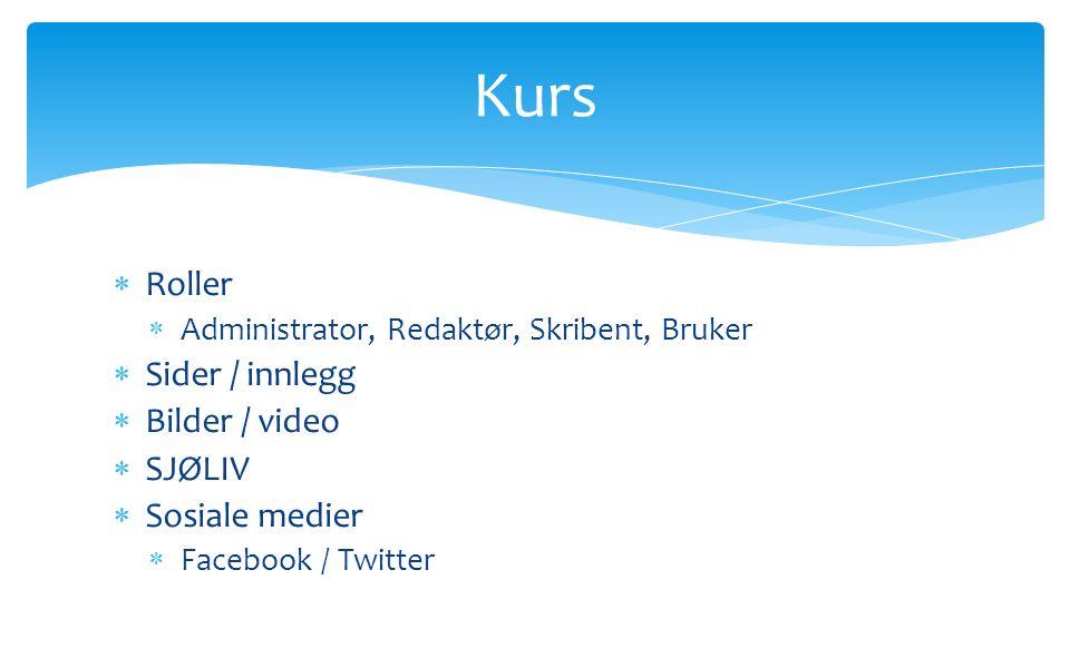  Roller  Administrator, Redaktør, Skribent, Bruker  Sider / innlegg  Bilder / video  SJØLIV  Sosiale medier  Facebook / Twitter Kurs
