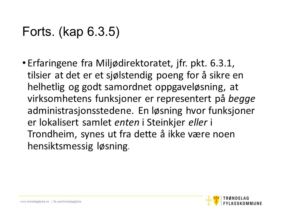 www.trondelagfylke.no | fb.com/trondelagfylke Forts. (kap 6.3.5) Erfaringene fra Miljødirektoratet, jfr. pkt. 6.3.1, tilsier at det er et sjølstendig