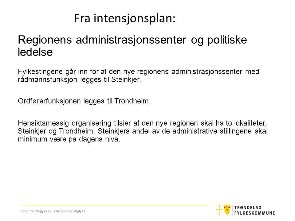 www.trondelagfylke.no | fb.com/trondelagfylke Regionens administrasjonssenter og politiske ledelse Fylkestingene går inn for at den nye regionens admi