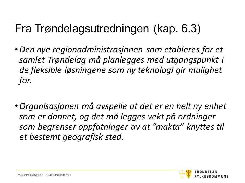 www.trondelagfylke.no | fb.com/trondelagfylke Fra Trøndelagsutredningen (kap. 6.3) Den nye regionadministrasjonen som etableres for et samlet Trøndela