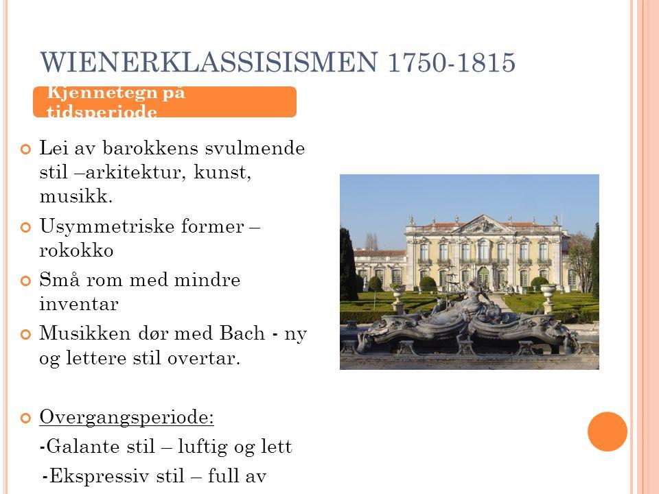 WIENERKLASSISISMEN 1750-1815 Lei av barokkens svulmende stil –arkitektur, kunst, musikk. Usymmetriske former – rokokko Små rom med mindre inventar Mus