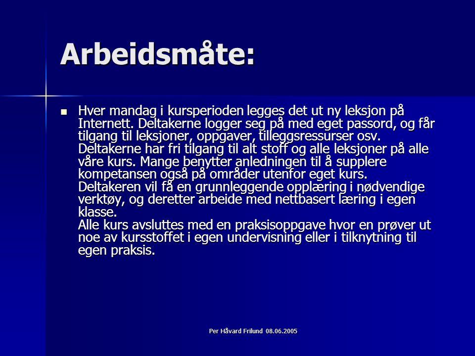Per Håvard Frilund 08.06.2005 Arbeidsmåte: Hver mandag i kursperioden legges det ut ny leksjon på Internett.