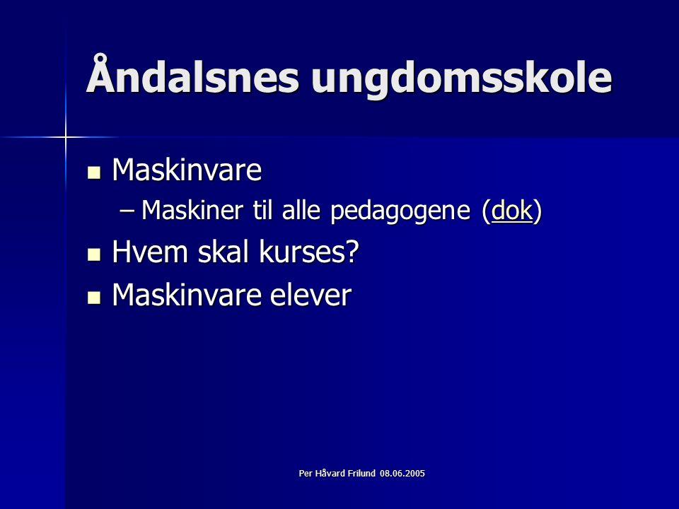 Per Håvard Frilund 08.06.2005 Åndalsnes ungdomsskole Maskinvare Maskinvare –Maskiner til alle pedagogene (dok) dok Hvem skal kurses.