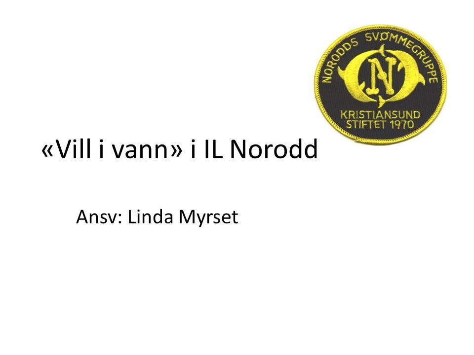 «Vill i vann» i IL Norodd Ansv: Linda Myrset Norodd svømmegruppe - Vill i vann 2015