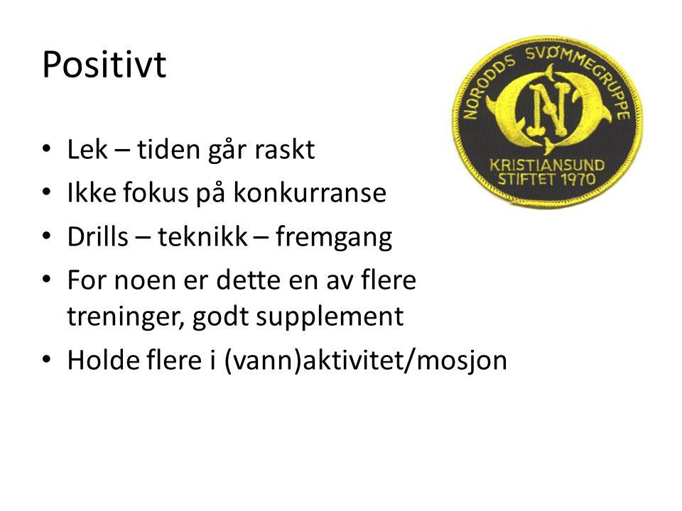 Positivt Lek – tiden går raskt Ikke fokus på konkurranse Drills – teknikk – fremgang For noen er dette en av flere treninger, godt supplement Holde flere i (vann)aktivitet/mosjon Norodd svømmegruppe - Vill i vann 2015