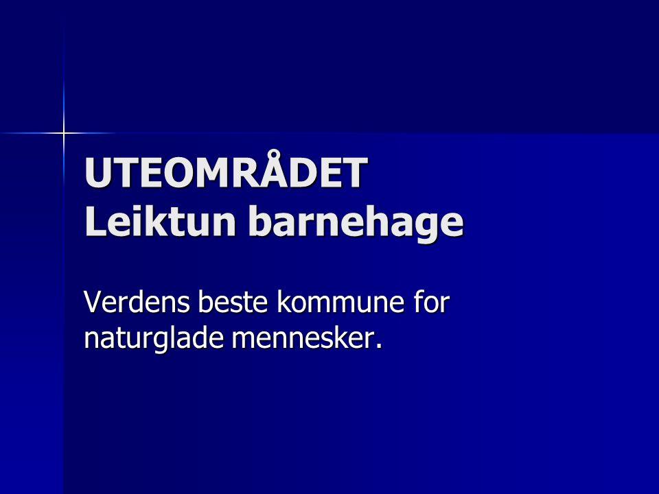 UTEOMRÅDET Leiktun barnehage Verdens beste kommune for naturglade mennesker.
