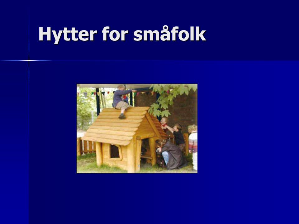 Hytter for småfolk