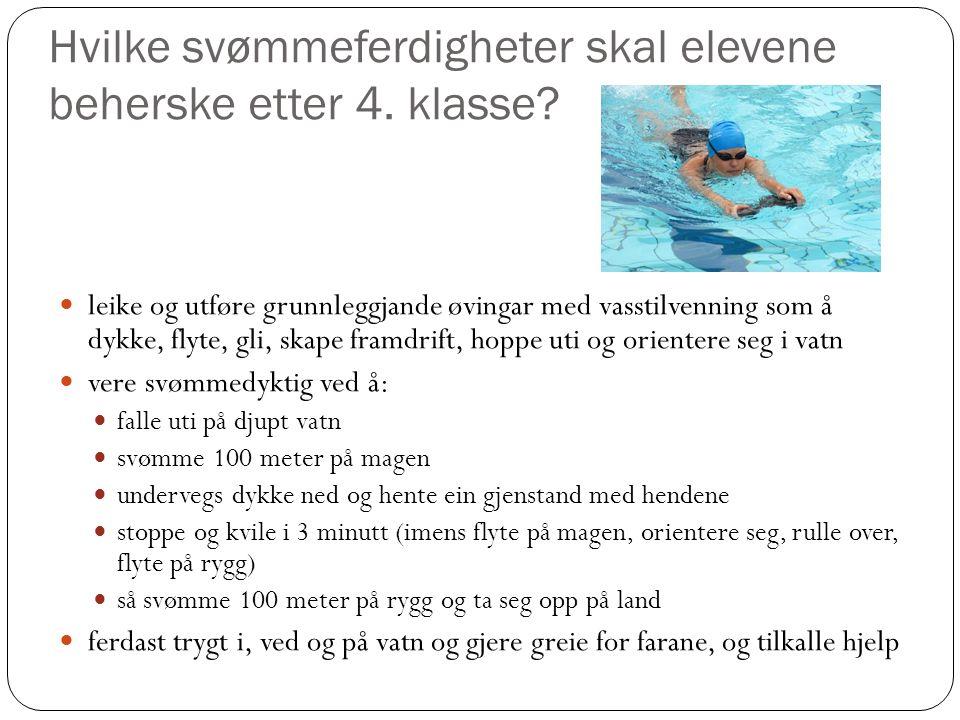 Hvilke svømmeferdigheter skal elevene beherske etter 4. klasse? leike og utføre grunnleggjande øvingar med vasstilvenning som å dykke, flyte, gli, ska