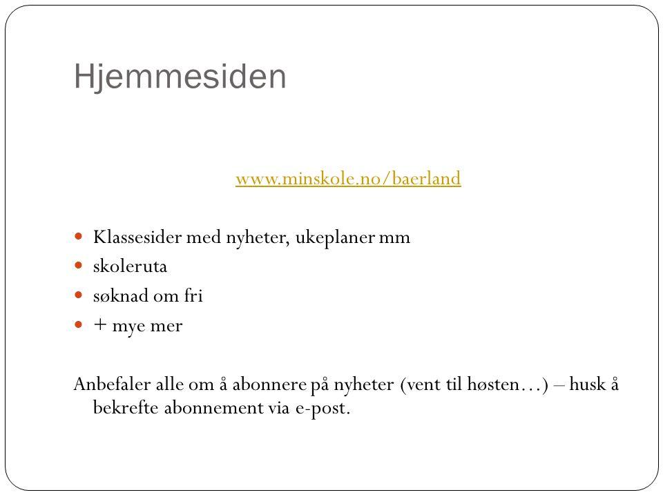 Hjemmesiden www.minskole.no/baerland Klassesider med nyheter, ukeplaner mm skoleruta søknad om fri + mye mer Anbefaler alle om å abonnere på nyheter (vent til høsten…) – husk å bekrefte abonnement via e-post.
