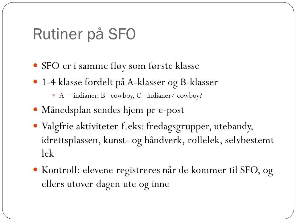 Rutiner på SFO SFO er i samme fløy som første klasse 1-4 klasse fordelt på A-klasser og B-klasser A = indianer, B=cowboy, C=indianer/ cowboy? Månedspl