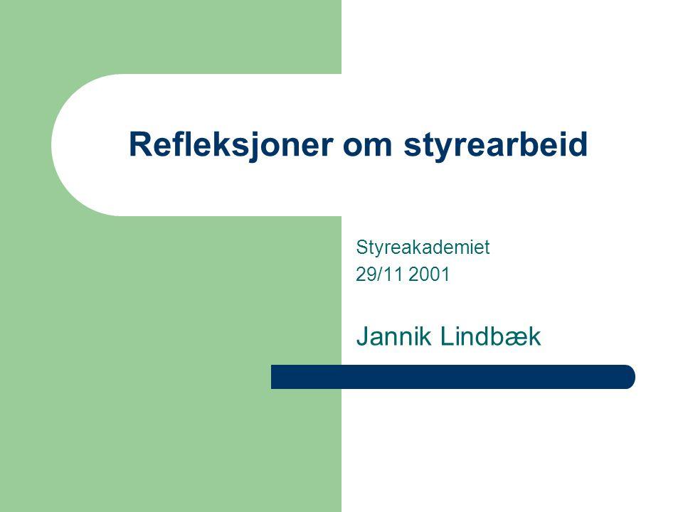 Refleksjoner om styrearbeid Styreakademiet 29/11 2001 Jannik Lindbæk