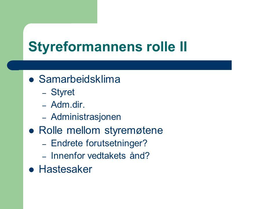 Styreformannens rolle II Samarbeidsklima – Styret – Adm.dir. – Administrasjonen Rolle mellom styremøtene – Endrete forutsetninger? – Innenfor vedtaket