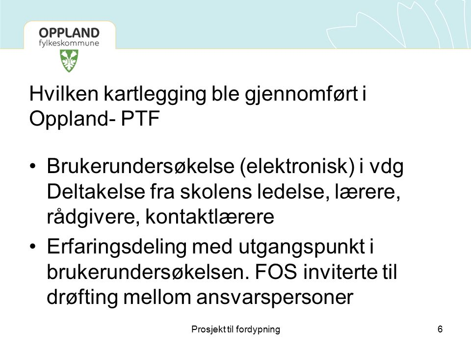 Hvilken kartlegging ble gjennomført i Oppland- PTF Brukerundersøkelse (elektronisk) i vdg Deltakelse fra skolens ledelse, lærere, rådgivere, kontaktlæ