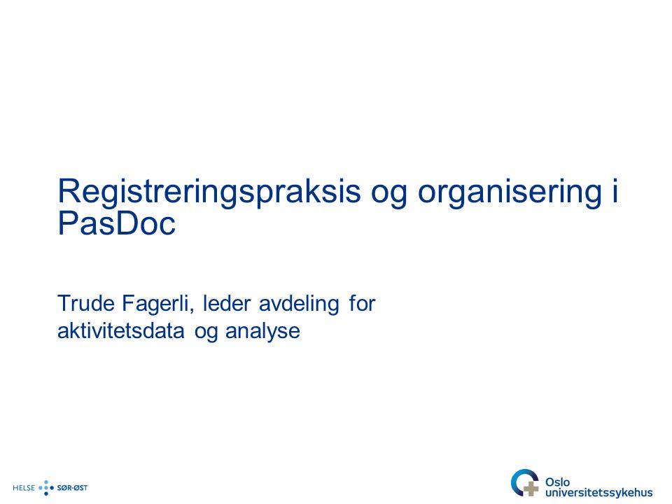 Registreringspraksis og organisering i PasDoc Trude Fagerli, leder avdeling for aktivitetsdata og analyse